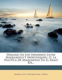 Diálogo En Los Infiernos Entre Maquiavelo Y Montesquieu, O, La Política De Maquiavelo En El Siglo Xix...