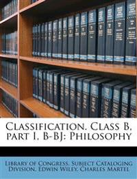 Classification. Class B, part I, B-BJ: Philosophy