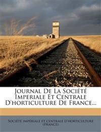 Journal de La Societe Imperiale Et Centrale D'Horticulture de France...