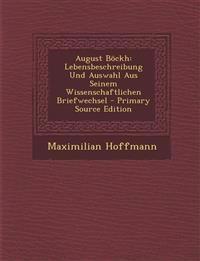 August Böckh: Lebensbeschreibung Und Auswahl Aus Seinem Wissenschaftlichen Briefwechsel - Primary Source Edition