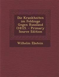 Die Krankheiten im Feldzuge Gegen Russland (1812).