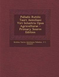 Palladii Rutilii Tauri Aemiliani Viri Inlustris Opus Agriculturae