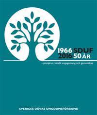 Sveriges Dövas Ungdomsförbund : 50-årsjubileum 1966-2016 - pionjärer, ideellt engagemang och gemenskap