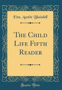 The Child Life Fifth Reader (Classic Reprint)