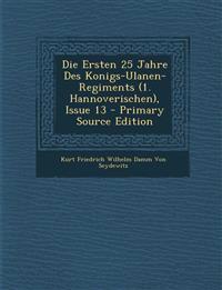 Die Ersten 25 Jahre Des Konigs-Ulanen-Regiments (1. Hannoverischen), Issue 13 - Primary Source Edition