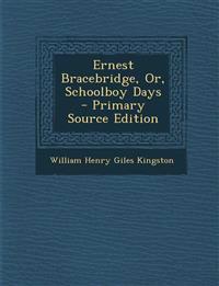 Ernest Bracebridge, Or, Schoolboy Days