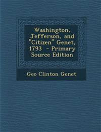 Washington, Jefferson, and Citizen Genet, 1793 - Primary Source Edition