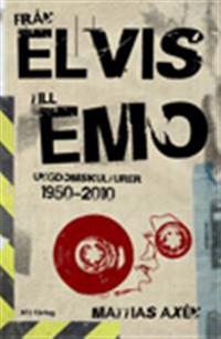 Från Elvis till Emo : ungdomskulturer 1950-?2010