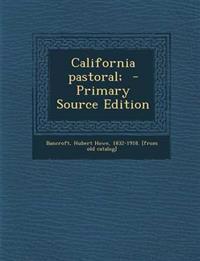 California pastoral;  - Primary Source Edition