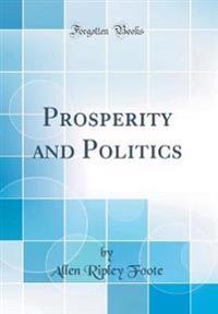 Prosperity and Politics (Classic Reprint)