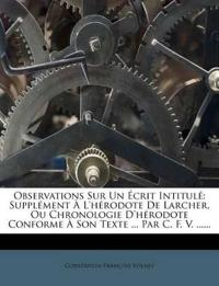 Observations Sur Un Écrit Intitulé: Supplément À L'hérodote De Larcher, Ou Chronologie D'hérodote Conforme À Son Texte ... Par C. F. V. ......