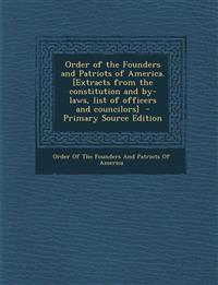 Order of the Founders and Patriots of America. [Extracts from the constitution and by-laws, list of officers and councilors]