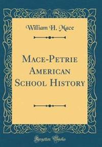 Mace-Petrie American School History (Classic Reprint)
