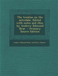The Treatise on the Astrolabe. Edited with Notes and Illus. by Andrew Edmund Brae - Primary Source Edition