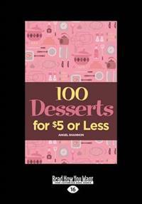 100 Desserts for $5 or Less (Large Print 16pt)