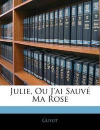 Julie, Ou J'ai Sauvé Ma Rose