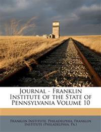 Journal - Franklin Institute of the State of Pennsylvania Volume 10