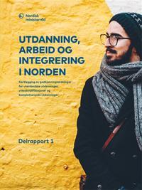 Utdanning, arbeid og integrering i Norden: – Kartlegging av godkjenningsordninger for utenlandske utdanninger, yrkeskvalifikasjoner og kompletterende utdanninger. Delrapport 1