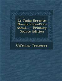 La Judia Errante: Novela Filosófico-social...