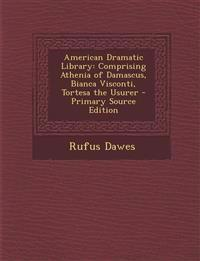 American Dramatic Library: Comprising Athenia of Damascus, Bianca Visconti, Tortesa the Usurer