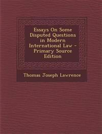 Essays On Some Disputed Questions in Modern International Law - Primary Source Edition