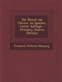 Die Kunst AAS Clavier Zu Spielen, Vierte Auflage - Primary Source Edition