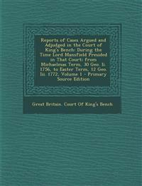 Reports of Cases Argued and Adjudged in the Court of King's Bench: During the Time Lord Mansfield Presided in That Court; from Michaelmas Term, 30 Geo