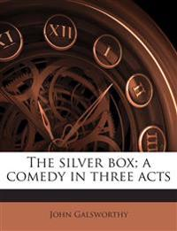 The silver box; a comedy in three acts