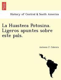 La Huasteca Potosina. Ligeros Apuntes Sobre Este Pai S.