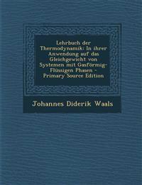 Lehrbuch Der Thermodynamik: In Ihrer Anwendung Auf Das Gleichgewicht Von Systemen Mit Gasformig-Flussigen Phasen - Primary Source Edition
