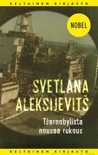 Tjernobylista nousee rukous : tulevaisuuden kronikka