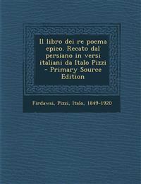 Il libro dei re poema epico. Recato dal persiano in versi italiani da Italo Pizzi