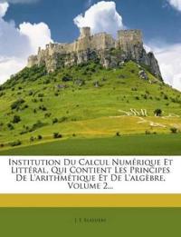 Institution Du Calcul Numérique Et Littéral, Qui Contient Les Principes De L'arithmétique Et De L'algèbre, Volume 2...