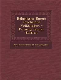 Böhmische Rosen: Czechische Volkslieder.
