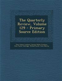 The Quarterly Review, Volume 129