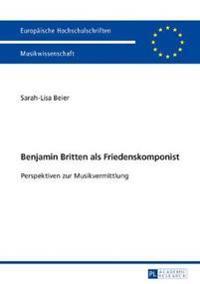 Benjamin Britten ALS Friedenskomponist: Perspektiven Zur Musikvermittlung