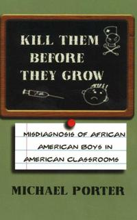 Kill them before they grow - misdiagnosis of african american boys in ameri