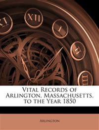 Vital Records of Arlington, Massachusetts, to the Year 1850