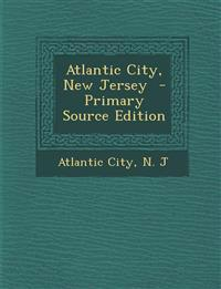 Atlantic City, New Jersey - Primary Source Edition