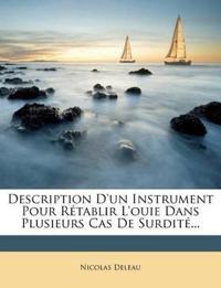 Description D'un Instrument Pour Rétablir L'ouie Dans Plusieurs Cas De Surdité...