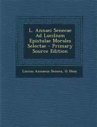 L. Annaei Senecae Ad Lucilium Epistulae Morales Selectae
