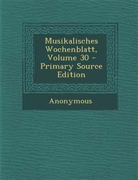 Musikalisches Wochenblatt, Volume 30