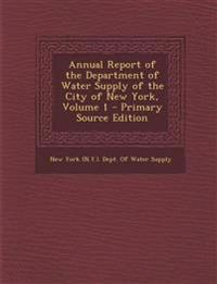 Annual Report of the Department of Water Supply of the City of New York, Volume 1 - Primary Source Edition