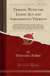 Trading With the Enemy Act and Amendments Thereto