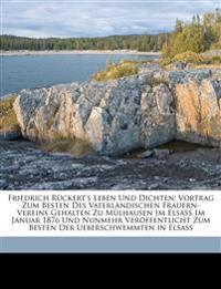 Friedrich Rückert's Leben Und Dichten: Vortrag Zum Besten Des Vaterländischen Frauern-Vereins Gehalten Zu Mülhausen Im Elsass Im Januar 1876 Und Nunme