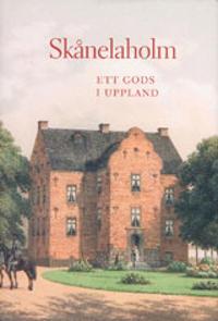 Skånelaholm : ett gods i Uppland - Karin Sidén pdf epub