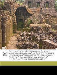 """Systematisches Repertorium Der Im """"Vaterländischen Archiv"""", in Der """"Zeitschrift Des Historischen Vereins Für Niedersachsen"""" Und Im """"Hannoverschen Maga"""