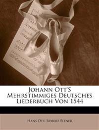 Johann Ott'S Mehrstimmiges Deutsches Liederbuch Von 1544