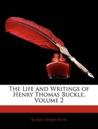 The Life and Writings of Henry Thomas Buckle, Volume 2