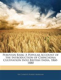 Peruvian Bark: A Popular Account of the Introduction of Chinchona Cultivation Into British India, 1860-1880
